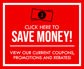 Click here to save money with our online coupons, specials and rebates!